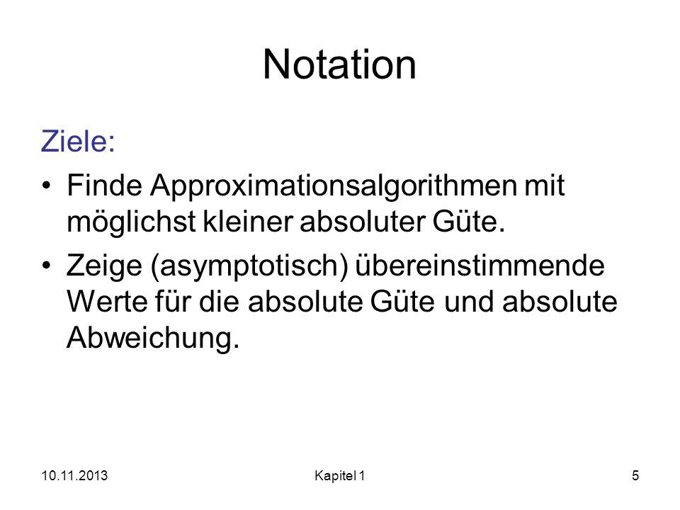 Notation Ziele: Finde Approximationsalgorithmen mit möglichst kleiner absoluter Güte. Zeige (asymptotisch) übereinstimmende Werte für die absolute Güt