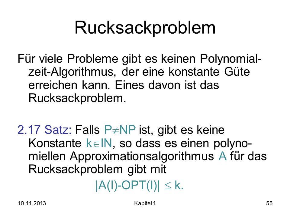 Rucksackproblem Für viele Probleme gibt es keinen Polynomial- zeit-Algorithmus, der eine konstante Güte erreichen kann. Eines davon ist das Rucksackpr