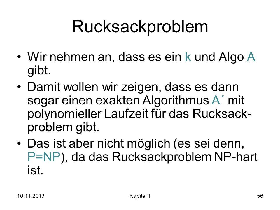 Rucksackproblem Wir nehmen an, dass es ein k und Algo A gibt. Damit wollen wir zeigen, dass es dann sogar einen exakten Algorithmus A´ mit polynomiell