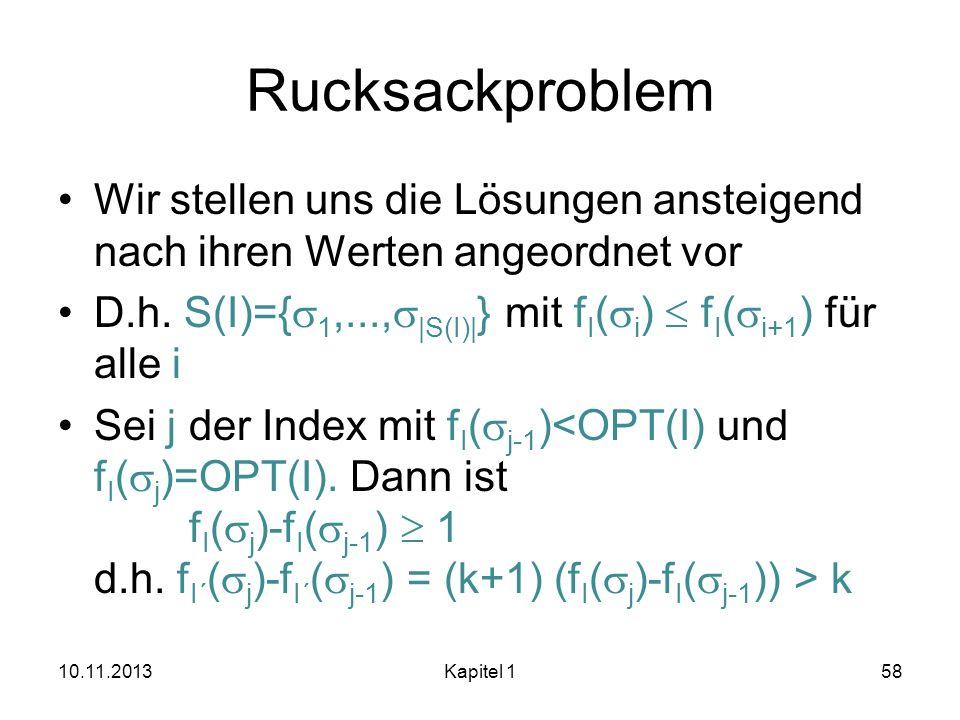 Rucksackproblem Wir stellen uns die Lösungen ansteigend nach ihren Werten angeordnet vor D.h. S(I)={ 1,..., |S(I)| } mit f I ( i ) f I ( i+1 ) für all