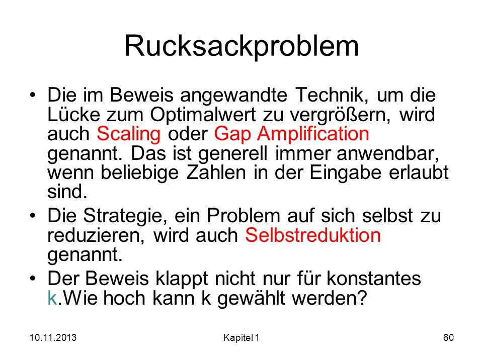 Rucksackproblem Die im Beweis angewandte Technik, um die Lücke zum Optimalwert zu vergrößern, wird auch Scaling oder Gap Amplification genannt. Das is