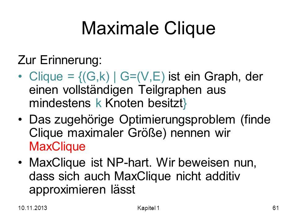 Maximale Clique Zur Erinnerung: Clique = {(G,k) | G=(V,E) ist ein Graph, der einen vollständigen Teilgraphen aus mindestens k Knoten besitzt} Das zuge