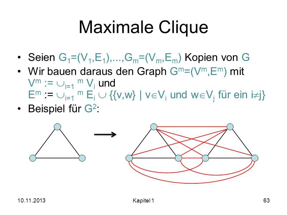 Maximale Clique Seien G 1 =(V 1,E 1 ),...,G m =(V m,E m ) Kopien von G Wir bauen daraus den Graph G m =(V m,E m ) mit V m := i=1 m V i und E m := i=1