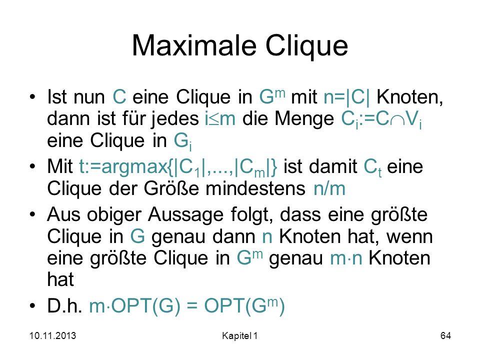 Maximale Clique Ist nun C eine Clique in G m mit n=|C| Knoten, dann ist für jedes i m die Menge C i :=C V i eine Clique in G i Mit t:=argmax{|C 1 |,..