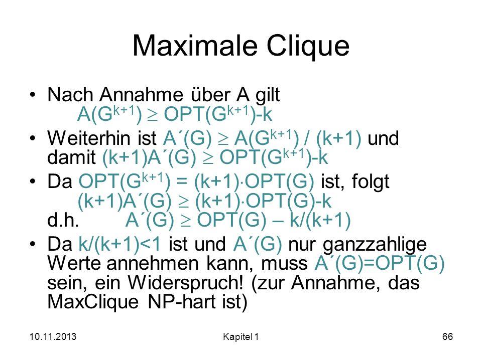 Maximale Clique Nach Annahme über A gilt A(G k+1 ) OPT(G k+1 )-k Weiterhin ist A´(G) A(G k+1 ) / (k+1) und damit (k+1)A´(G) OPT(G k+1 )-k Da OPT(G k+1