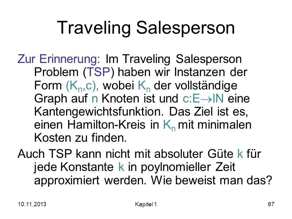 Traveling Salesperson Zur Erinnerung: Im Traveling Salesperson Problem (TSP) haben wir Instanzen der Form (K n,c), wobei K n der vollständige Graph au
