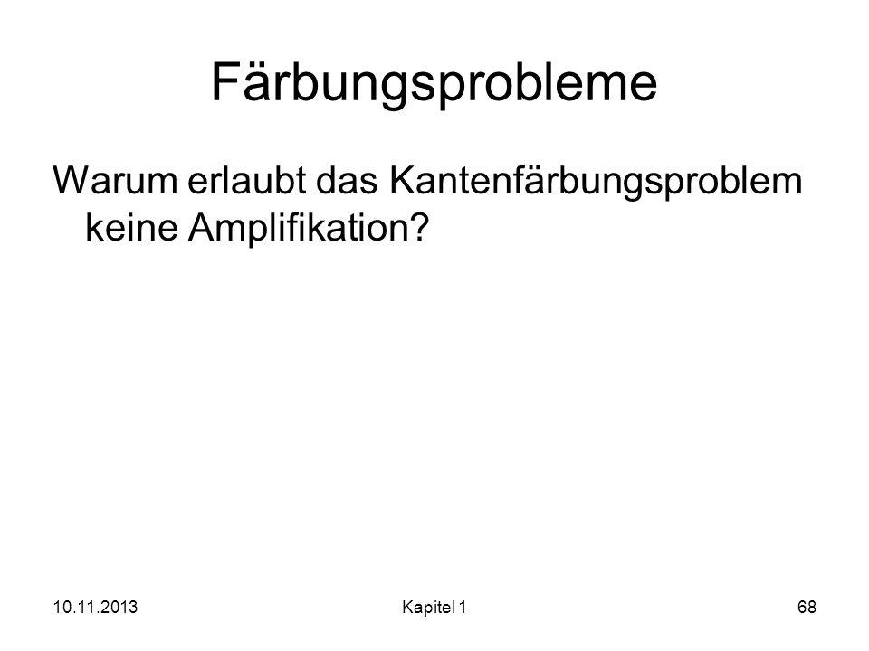 Färbungsprobleme Warum erlaubt das Kantenfärbungsproblem keine Amplifikation? 10.11.2013Kapitel 168