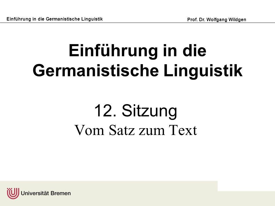 Einführung in die Germanistische Linguistik Prof. Dr. Wolfgang Wildgen Einführung in die Germanistische Linguistik 12. Sitzung Vom Satz zum Text