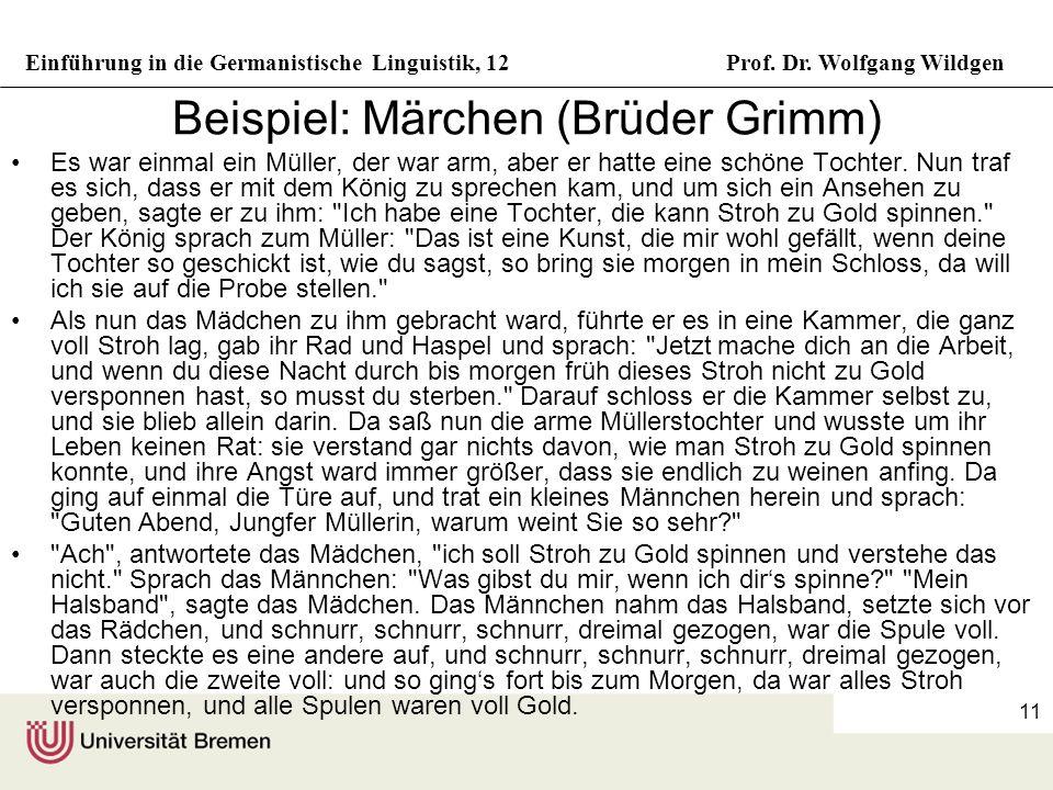 Einführung in die Germanistische Linguistik, 12Prof. Dr. Wolfgang Wildgen 11 Beispiel: Märchen (Brüder Grimm) Es war einmal ein Müller, der war arm, a