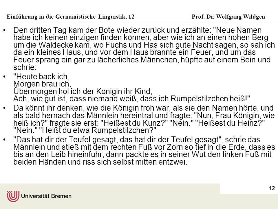 Einführung in die Germanistische Linguistik, 12Prof. Dr. Wolfgang Wildgen 12 Den dritten Tag kam der Bote wieder zurück und erzählte: