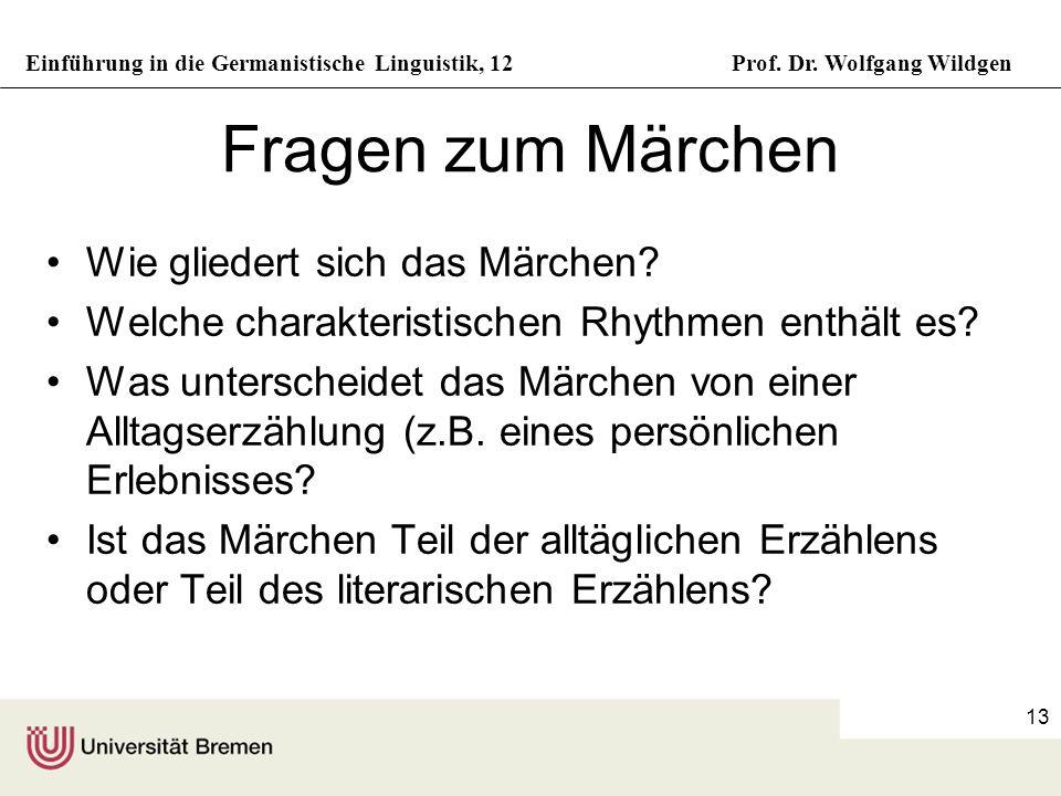 Einführung in die Germanistische Linguistik, 12Prof. Dr. Wolfgang Wildgen 13 Fragen zum Märchen Wie gliedert sich das Märchen? Welche charakteristisch