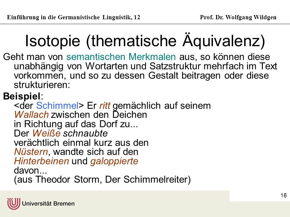 Einführung in die Germanistische Linguistik, 12Prof. Dr. Wolfgang Wildgen 16 Isotopie (thematische Äquivalenz) Geht man von semantischen Merkmalen aus
