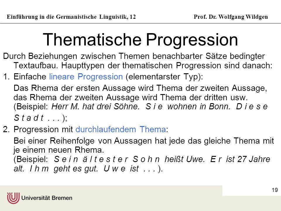 Einführung in die Germanistische Linguistik, 12Prof. Dr. Wolfgang Wildgen 19 Thematische Progression Durch Beziehungen zwischen Themen benachbarter Sä
