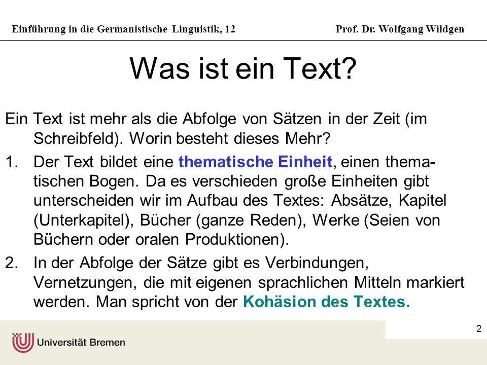 Einführung in die Germanistische Linguistik, 12Prof. Dr. Wolfgang Wildgen 2 Was ist ein Text? Ein Text ist mehr als die Abfolge von Sätzen in der Zeit
