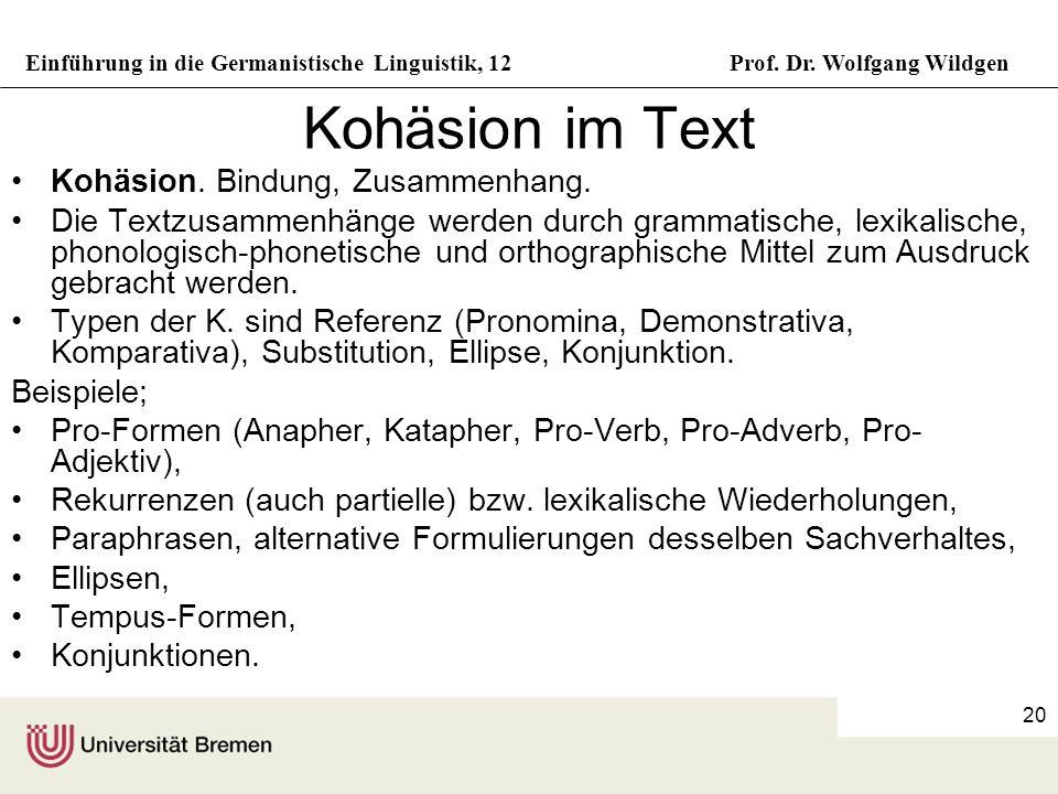 Einführung in die Germanistische Linguistik, 12Prof. Dr. Wolfgang Wildgen 20 Kohäsion im Text Kohäsion. Bindung, Zusammenhang. Die Textzusammenhänge w