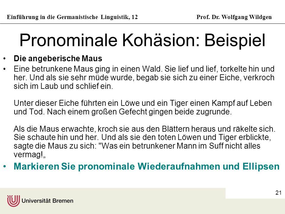 Einführung in die Germanistische Linguistik, 12Prof. Dr. Wolfgang Wildgen 21 Pronominale Kohäsion: Beispiel Die angeberische Maus Eine betrunkene Maus
