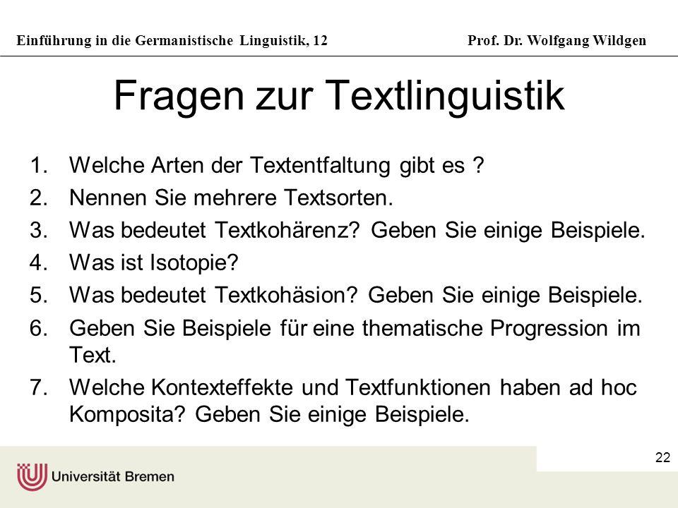 Einführung in die Germanistische Linguistik, 12Prof. Dr. Wolfgang Wildgen 22 Fragen zur Textlinguistik 1.Welche Arten der Textentfaltung gibt es ? 2.N