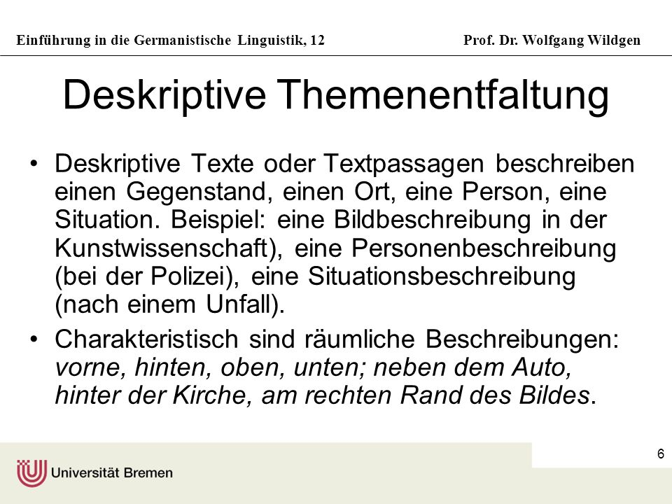 Einführung in die Germanistische Linguistik, 12Prof. Dr. Wolfgang Wildgen 6 Deskriptive Themenentfaltung Deskriptive Texte oder Textpassagen beschreib