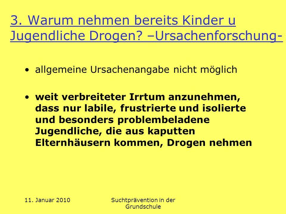 11. Januar 2010Suchtprävention in der Grundschule 3. Warum nehmen bereits Kinder u Jugendliche Drogen? –Ursachenforschung- allgemeine Ursachenangabe n