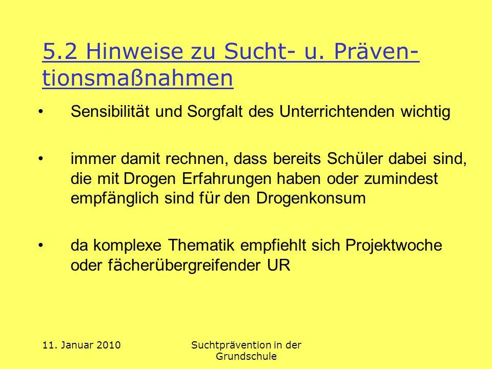 11. Januar 2010Suchtprävention in der Grundschule 5.2 Hinweise zu Sucht- u. Präven- tionsmaßnahmen Sensibilit ä t und Sorgfalt des Unterrichtenden wic