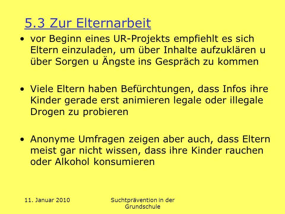 11. Januar 2010Suchtprävention in der Grundschule 5.3 Zur Elternarbeit vor Beginn eines UR-Projekts empfiehlt es sich Eltern einzuladen, um über Inhal