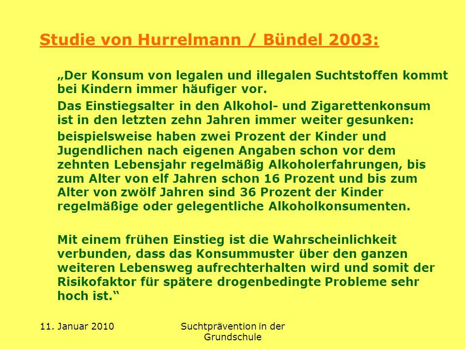 11. Januar 2010Suchtprävention in der Grundschule Studie von Hurrelmann / Bündel 2003: Der Konsum von legalen und illegalen Suchtstoffen kommt bei Kin