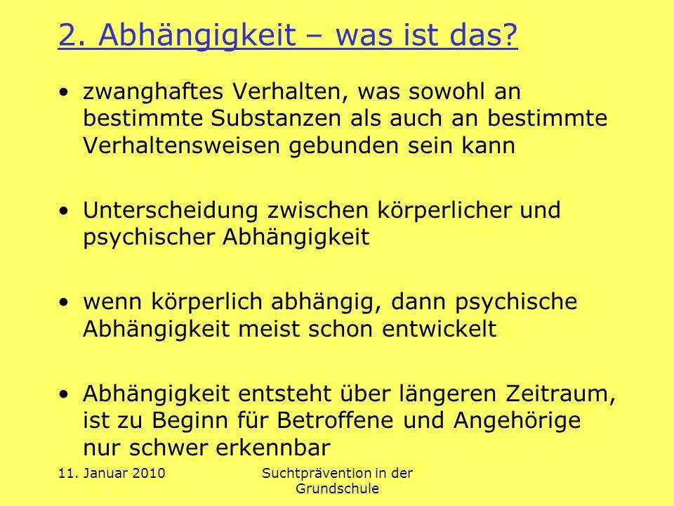 11.Januar 2010Suchtprävention in der Grundschule 5.2 Hinweise zu Sucht- u.