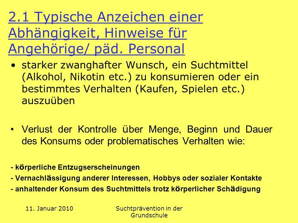 11. Januar 2010Suchtprävention in der Grundschule 2.1 Typische Anzeichen einer Abhängigkeit, Hinweise für Angehörige/ päd. Personal starker zwanghafte