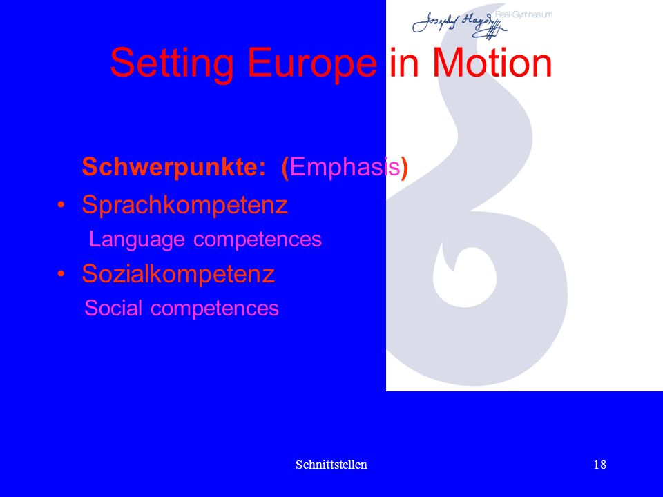 Schnittstellen17 Setting Europe in Motion Schwerpunkte (Emphasis): Präsentationstechniken Techniques of presentation Schulradio (broadcasting programme of school ) Computertechnik, Interview-, Recherchetechnik, Rhetorik Techniques for using the computer, techniques of interviewing, research, rhetorics