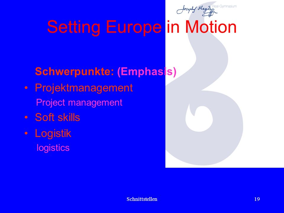 Schnittstellen18 Setting Europe in Motion Schwerpunkte: (Emphasis) Sprachkompetenz Language competences Sozialkompetenz Social competences
