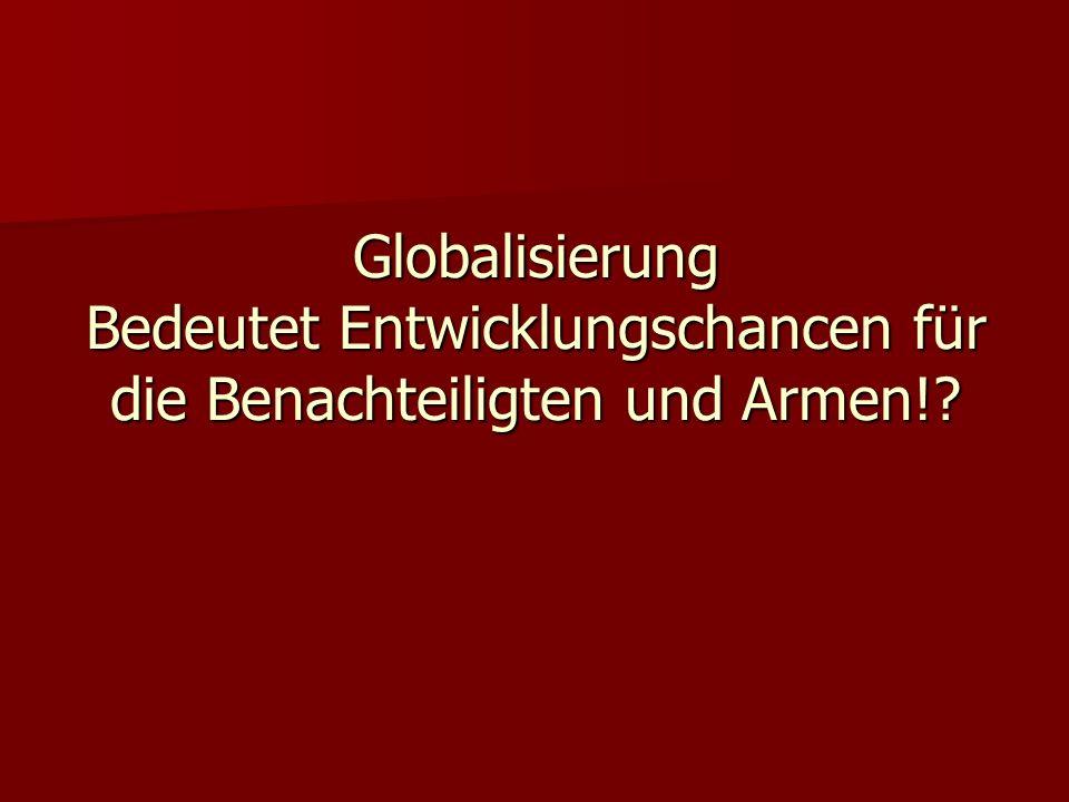 Globalisierung ökonomisch bedeutet politische Dominanz der wirtschaftsstarken Industrieländer noch stärkere ökonomische Globalisierung globale Liberalisierung/ Handel ohne Schranken Steigerung des internationalen Warenverkehrs Wirtschaftswachstum
