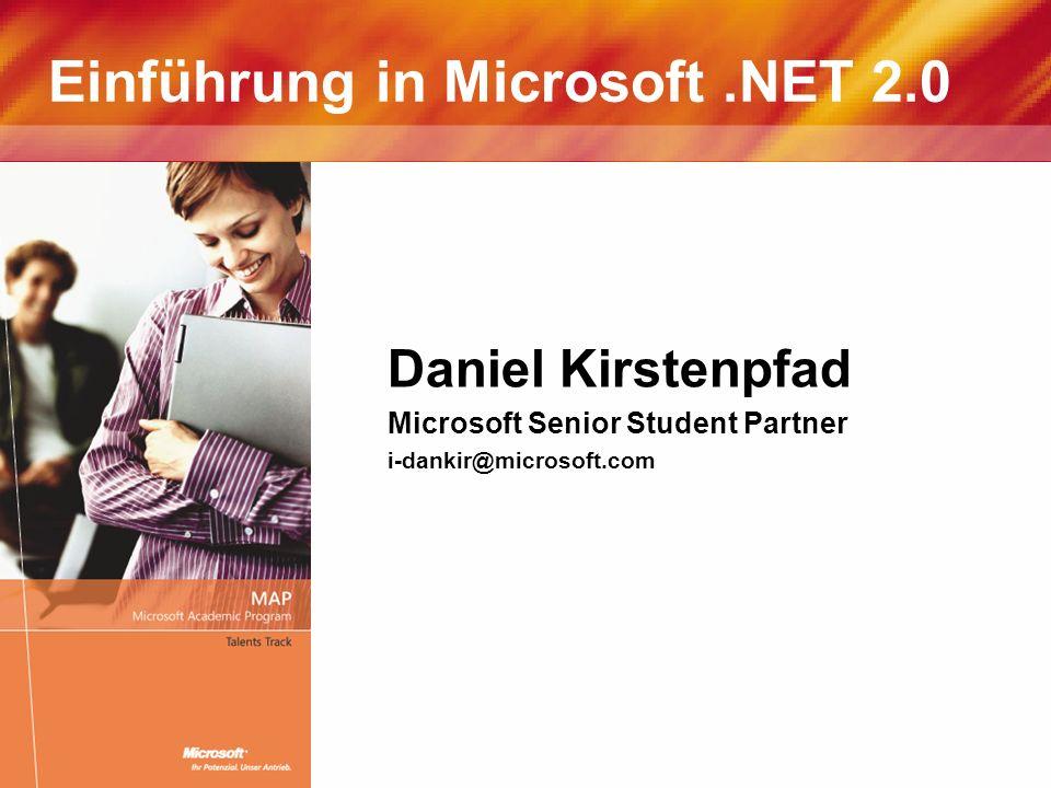 Einführung in Microsoft.NET 2.0 Daniel Kirstenpfad Microsoft Senior Student Partner i-dankir@microsoft.com