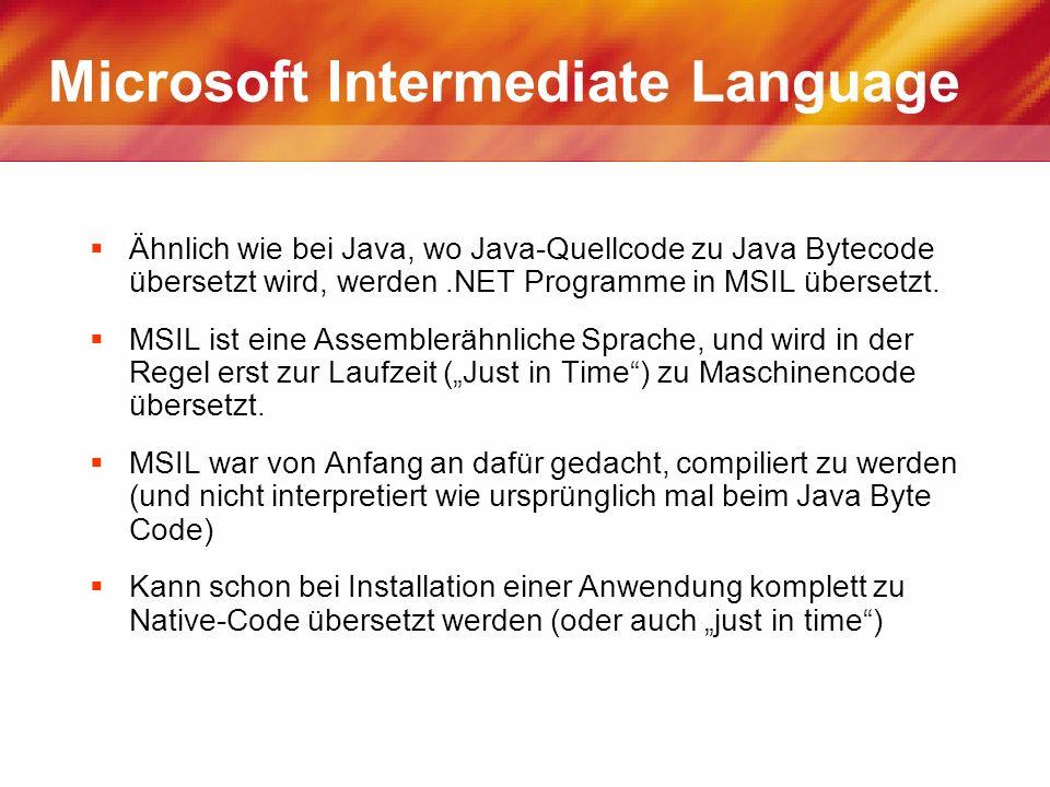 Microsoft Intermediate Language Ähnlich wie bei Java, wo Java-Quellcode zu Java Bytecode übersetzt wird, werden.NET Programme in MSIL übersetzt. MSIL