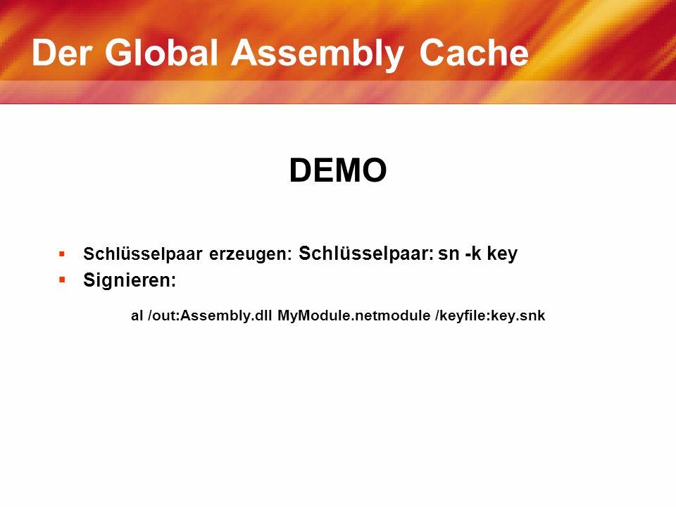 Der Global Assembly Cache DEMO Schlüsselpaar erzeugen: Schlüsselpaar: sn -k key Signieren: al /out:Assembly.dll MyModule.netmodule /keyfile:key.snk