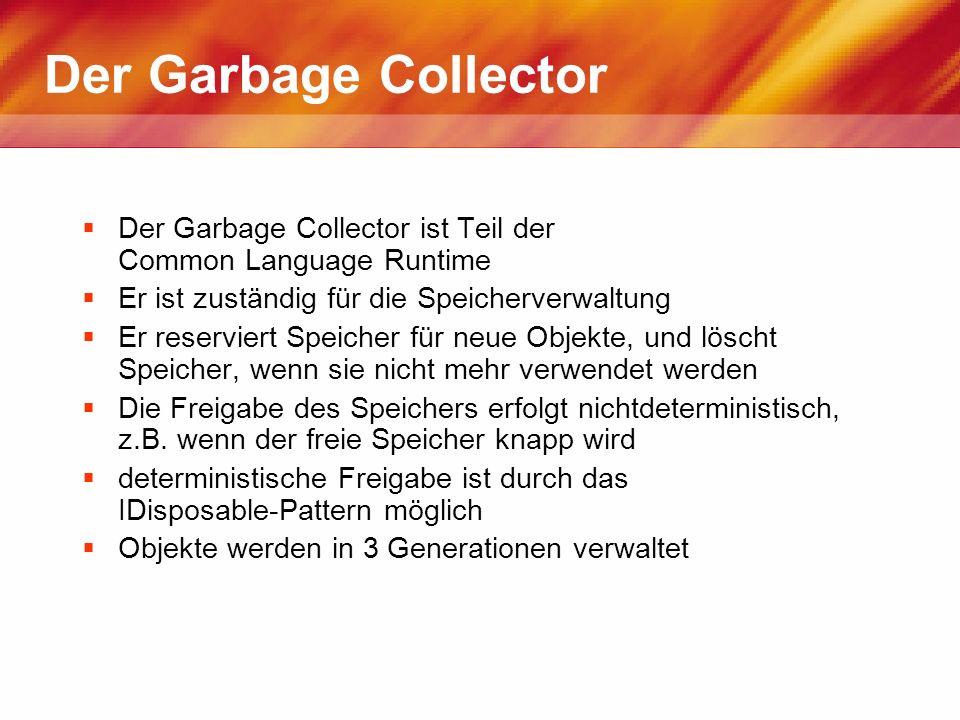 Der Garbage Collector Der Garbage Collector ist Teil der Common Language Runtime Er ist zuständig für die Speicherverwaltung Er reserviert Speicher fü