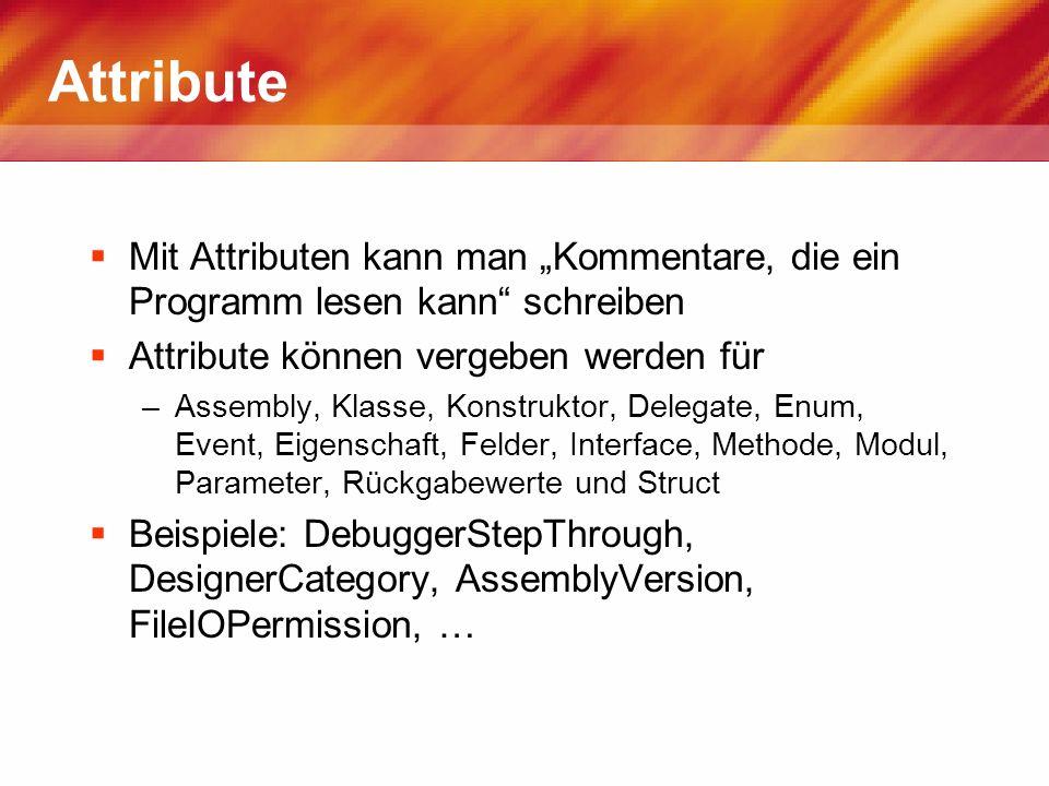 Attribute Mit Attributen kann man Kommentare, die ein Programm lesen kann schreiben Attribute können vergeben werden für –Assembly, Klasse, Konstrukto