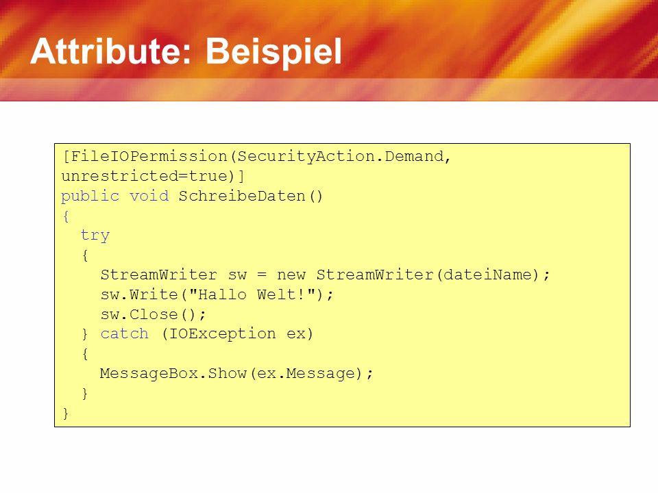 Attribute: Beispiel [FileIOPermission(SecurityAction.Demand, unrestricted=true)] public void SchreibeDaten() { try { StreamWriter sw = new StreamWrite