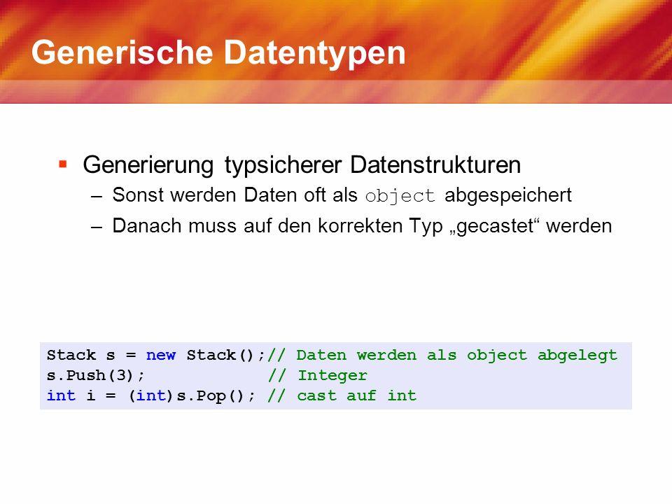Generische Datentypen Generierung typsicherer Datenstrukturen –Sonst werden Daten oft als object abgespeichert –Danach muss auf den korrekten Typ geca