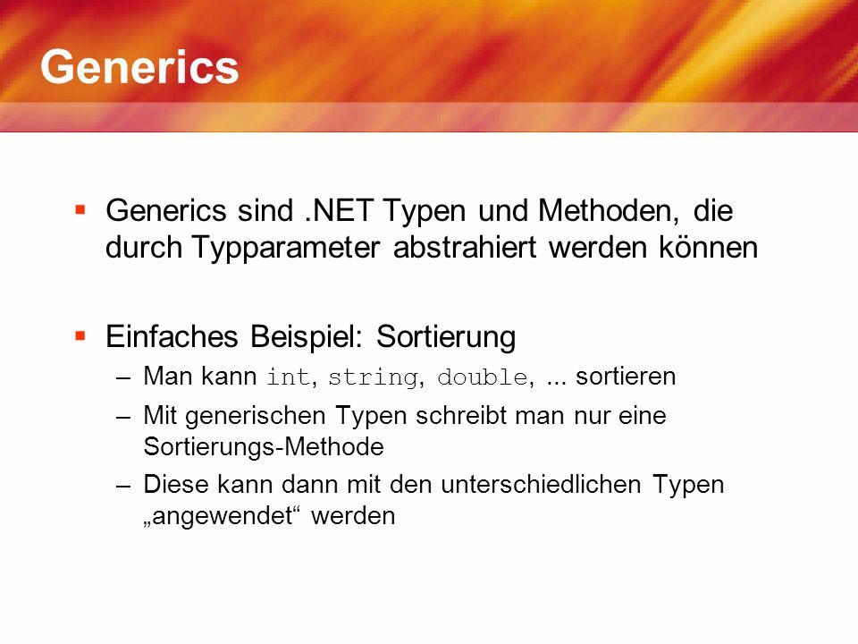 Generics Generics sind.NET Typen und Methoden, die durch Typparameter abstrahiert werden können Einfaches Beispiel: Sortierung –Man kann int, string,