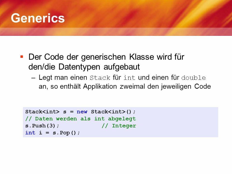 Generics Der Code der generischen Klasse wird für den/die Datentypen aufgebaut –Legt man einen Stack für int und einen für double an, so enthält Appli