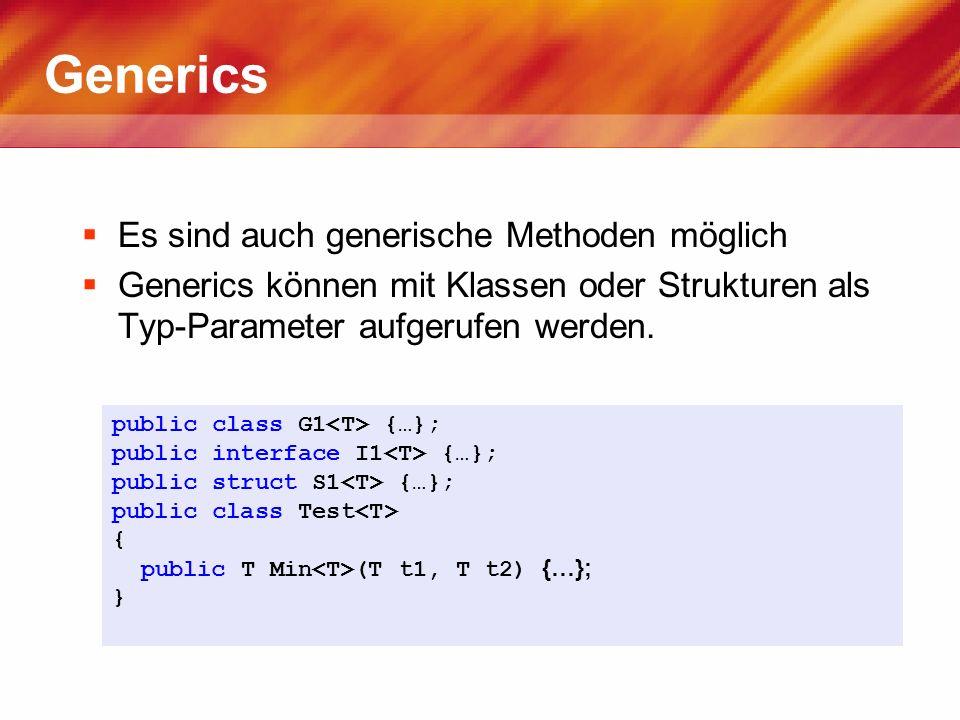 Generics Es sind auch generische Methoden möglich Generics können mit Klassen oder Strukturen als Typ-Parameter aufgerufen werden. public class G1 {…}
