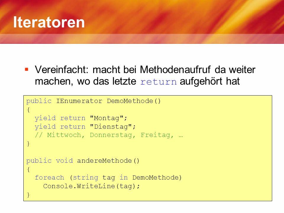 Iteratoren Vereinfacht: macht bei Methodenaufruf da weiter machen, wo das letzte return aufgehört hat public IEnumerator DemoMethode() { yield return