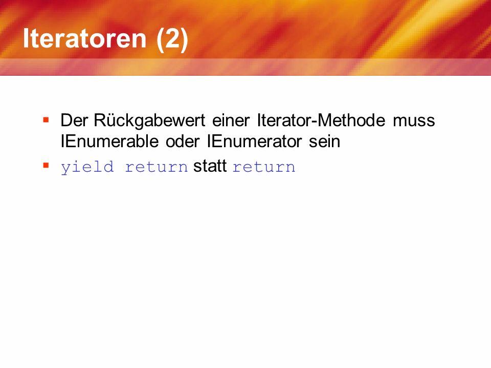 Iteratoren (2) Der Rückgabewert einer Iterator-Methode muss IEnumerable oder IEnumerator sein yield return statt return