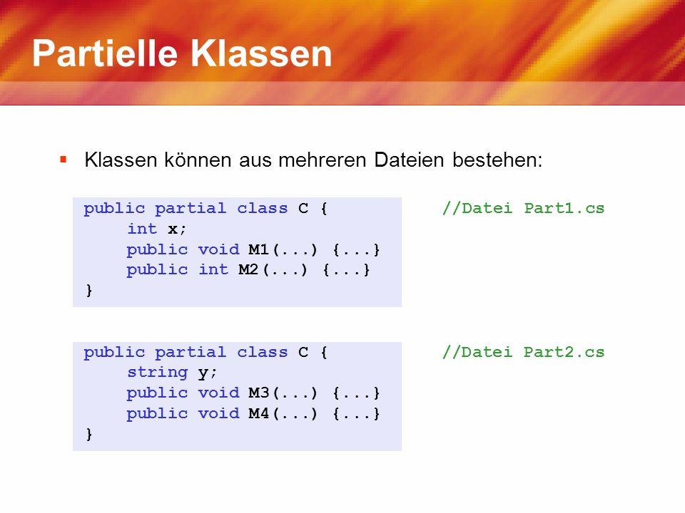 Partielle Klassen Klassen können aus mehreren Dateien bestehen: public partial class C { //Datei Part1.cs int x; public void M1(...) {...} public int