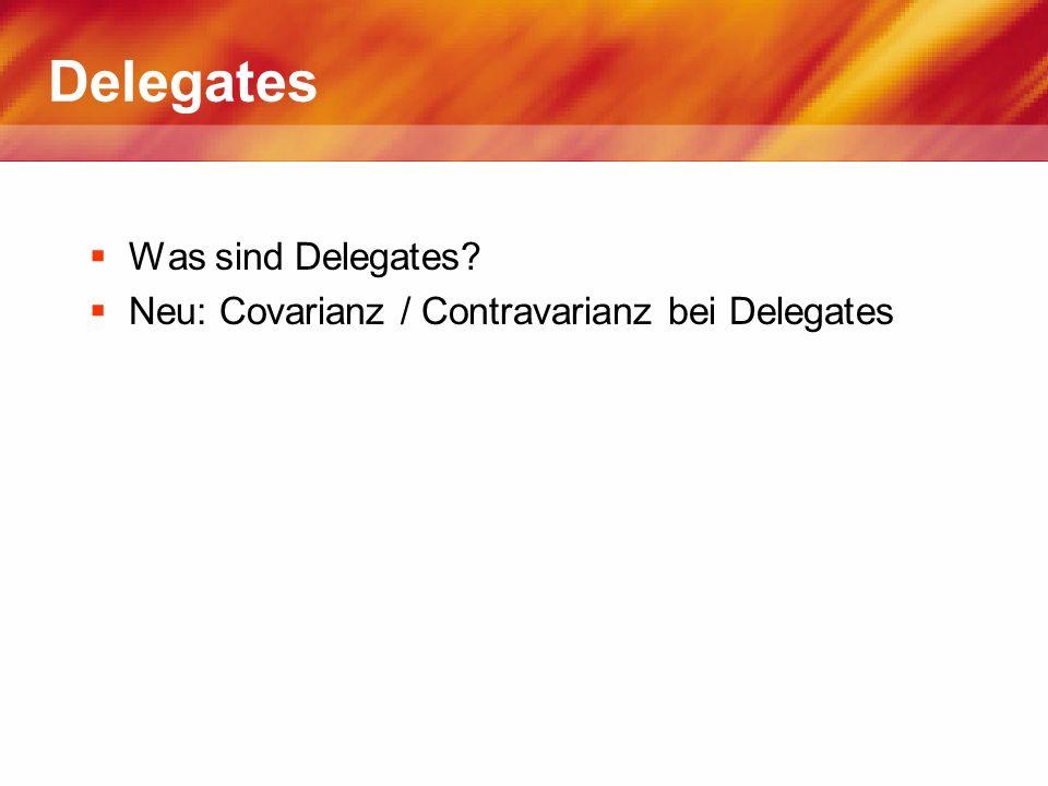 Delegates Was sind Delegates? Neu: Covarianz / Contravarianz bei Delegates