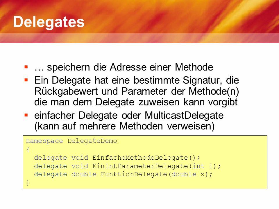 Delegates … speichern die Adresse einer Methode Ein Delegate hat eine bestimmte Signatur, die Rückgabewert und Parameter der Methode(n) die man dem De