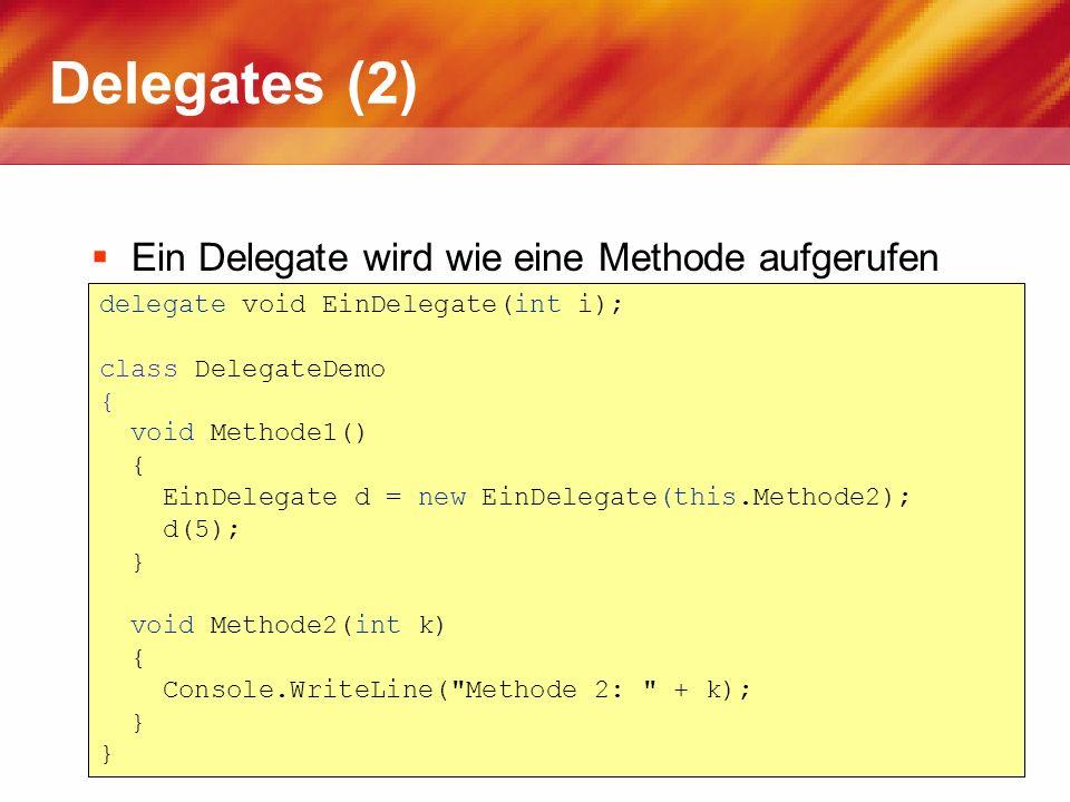 Delegates (2) Ein Delegate wird wie eine Methode aufgerufen delegate void EinDelegate(int i); class DelegateDemo { void Methode1() { EinDelegate d = n