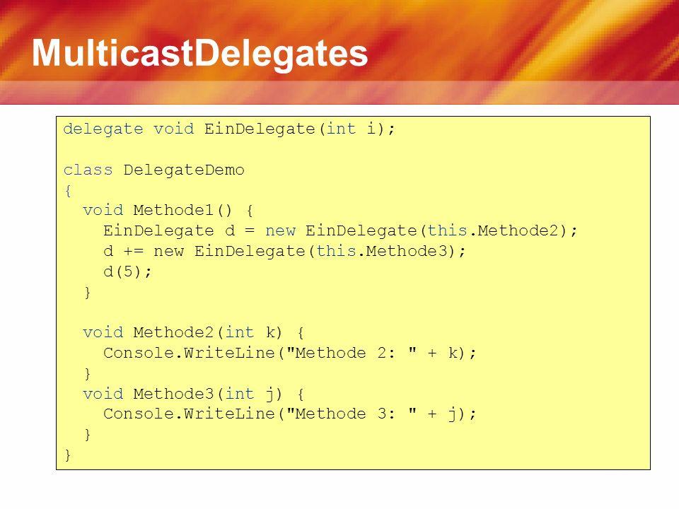 MulticastDelegates delegate void EinDelegate(int i); class DelegateDemo { void Methode1() { EinDelegate d = new EinDelegate(this.Methode2); d += new E