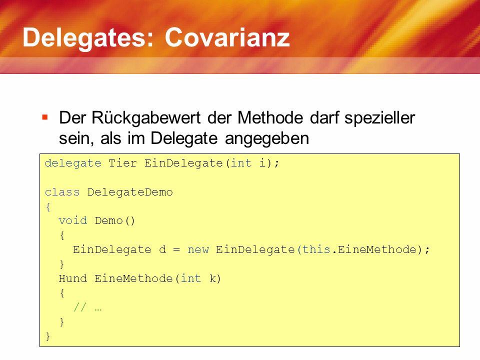 Delegates: Covarianz Der Rückgabewert der Methode darf spezieller sein, als im Delegate angegeben delegate Tier EinDelegate(int i); class DelegateDemo