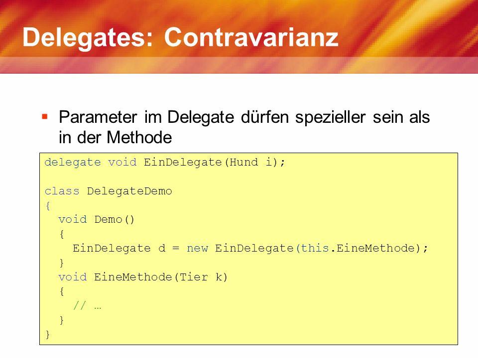 Delegates: Contravarianz Parameter im Delegate dürfen spezieller sein als in der Methode delegate void EinDelegate(Hund i); class DelegateDemo { void